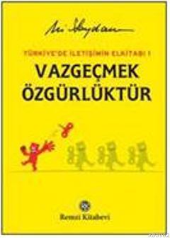 Vazgeçmek Özgürlüktür; Türkiye'de İletişimin El Kitabı 1