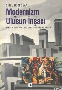 Modernizm ve Ulusun İnşası; Erken Cumhuriyet Türkiyesi´nde Mimari Kültür