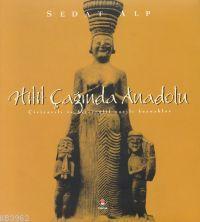 Hitit Çağında Anadolu; Çiviyazılı ve Hiyeroglif Yazılı Kaynaklar