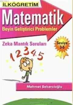 İlköğretim Matematik; Beyin Geliştirici Problemler Zeka Mantık Soruları Seviye 3- 5