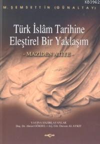 Türk İslam Tarihine Eleştirel Bir Yaklaşım; Maziden Atiye