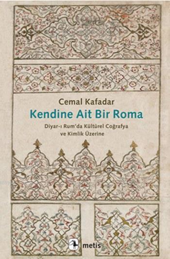Kendine Ait Bir Roma; Diyar-ı Rum'da Kültürel Coğrafya ve Kimlik Üzerine