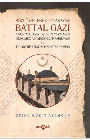 Sözlü Gelenekte Yaşayan Battal Gazi; Anlatmalarını İçeren Yazmanın Günümüz Alfabesine Aktarılması ve Tip-Motif Yönünden İncelenmesi