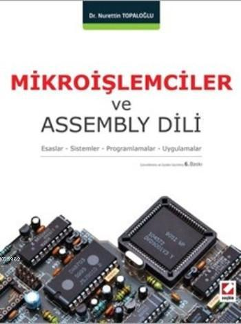 Mikroişlemciler ve Assembly Dili; Esaslar ? Sistemler ? Programlamalar ? Uygulamalar
