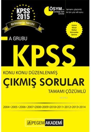 KPSS A Grubu Konu Konu Düzenlenmiş Tamamı Çözümlü 2004 - 2014 Çıkmış Sorular 2015