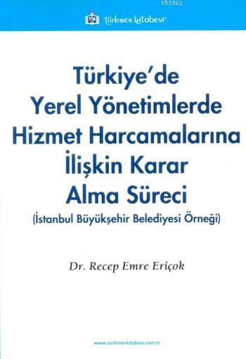 Türkiye'de Yerel Yönetimlerde Hizmet Harcamalarına İlişkin Karar Alma Süreci