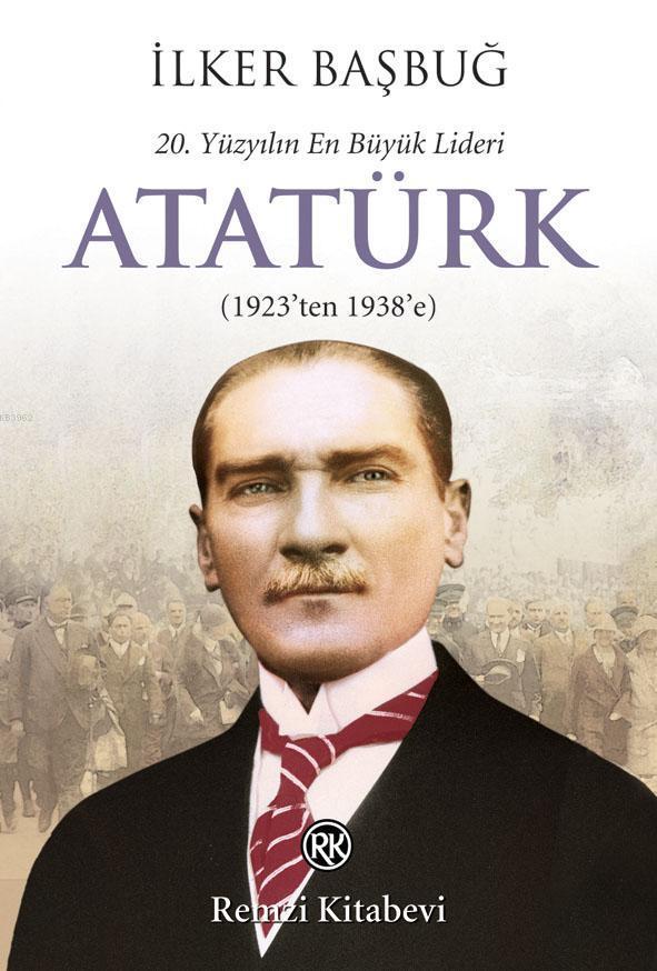 20. Yüzyılın En Büyük Lideri: Atatürk; (1923'ten 1938'e)