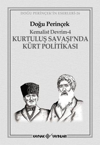 Kemalist Devrim - 4; Kurtuluş Savaşı'nda Kürt Politikası
