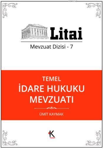 Temel İdare Hukuku Mevzuatı; Litai Mevzuat Dizisi- 7