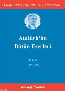 Atatürk'ün Bütün Eserleri (Cilt 30); (1937-1938)