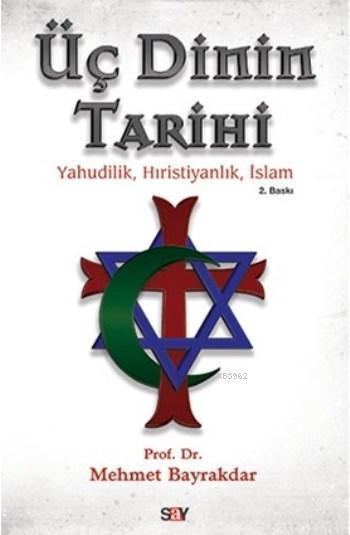 Üç Dinin Tarihi; Yahudilik,Hristiyanlık,İslam