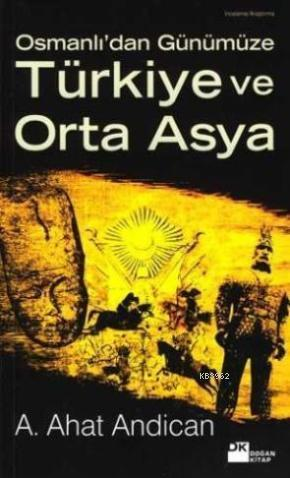 Osmanlı'dan Günümüze Türkiye Orta Asya