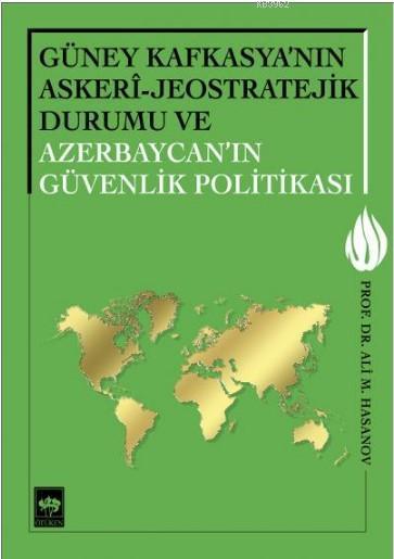 Güney Kafkasya'nın Askeri-Jeostratejik Durumu ve Azerbaycan'ın Güvenlik Politikası