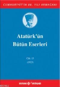 Atatürk'ün Bütün Eserleri (Cilt 15); (1923)