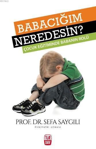 Babacığım Neredesin?; Çocuk Eğitiminde Babanın Rolü