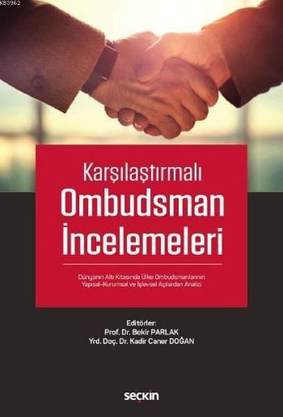 Karşılaştırmalı Ombudsman İncelemeleri; Dünyanın Altı Kıtasında Ülke Ombudsmanlarının Yapısal-Kurumsal ve İşlevsel Açılardan Analizi