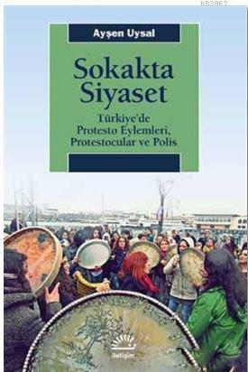 Sokakta Siyaset; Türkiye'de Protesto Eylemleri, Protestocular ve Polis