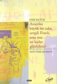 Amerika Büyük Bir Şaka, Sevgili Frank, Ama Ona Ne Kadar Gülebiliriz?; New York Seyahati