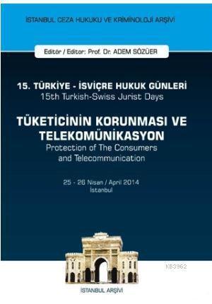 15. Türkiye - İsviçre Hukuk Günleri: Tüketicinin Korunması ve Telekomünikasyon; İstanbul Ceza Hukuku ve Kriminoloji Arşivi