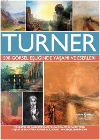Turner (Ciltli); 500 Görsel Eşliğinde Yaşamı ve Eserleri