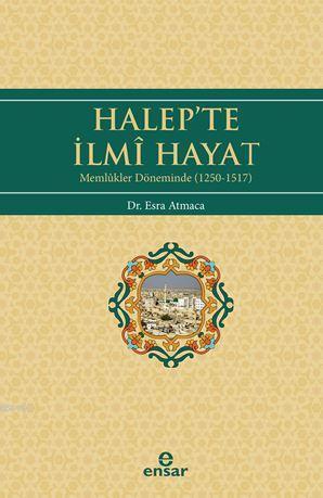 Halep'te İlmi Hayat; Memlükler Döneminde (1250-1517)