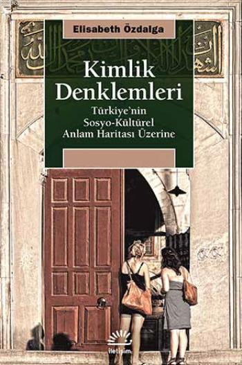 Kimlik Denklemleri; Türkiyenin Sosyo-Kültürel Anlam Haritası Üzerine