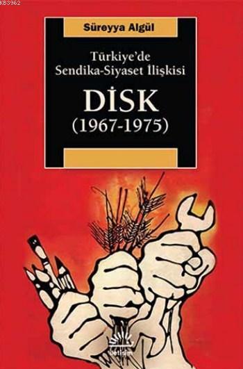 DİSK (1967-1975); Türkiye'de Sendika - Siyaset İlişkisi