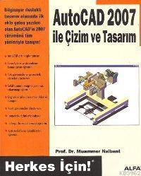 Autocad 2007 İle Çizim ve Tasarım; Herkes İçin!