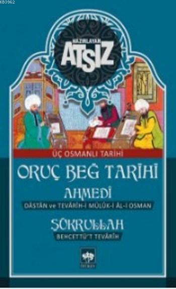 Oruç Beğ Tarihi - Ahmedi - Şükrullah: Üç Osmanlı Tarihi