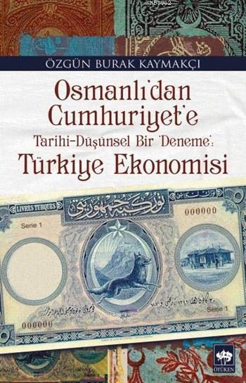 Osmanlı'dan Cumhuriyet'e Tarihi-Düşünsel Bir 'Deneme': Türkiye Ekonomisi