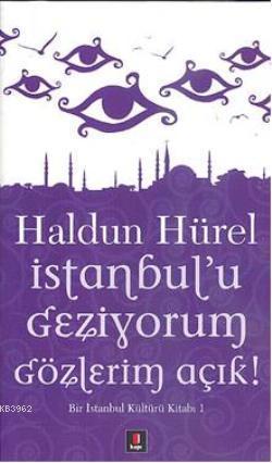 İstanbul'u Geziyorum Gözlerim Açık; Bir İstanbul Kültürü Kitabı