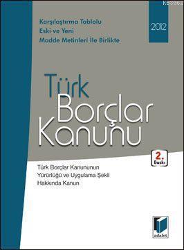 Türk Borçlar Kanunu; (Karşılaştırma Tablolu Eski ve Yeni Madde Metinleri İle Birlikte)