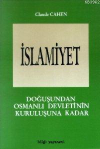 İslamiyet -1- Doğuşundan Osmanlı Devletinin Kuruluşuna