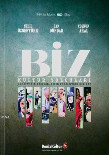 Biz - Kültür Yolcuları (Dvd'li); Türkiye'nin Yaşayan, Solan Renklerinin Peşinde
