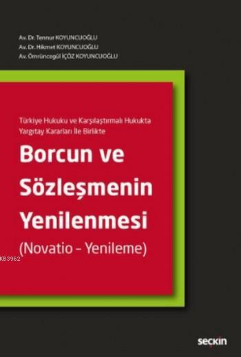 Borcun ve Sözleşmenin Yenilenmesi (Ciltli); Türkiye Hukuku ve Karşılaştırmalı Hukukta Yargıtay Kararları İle Birlikte