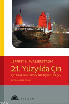 21. Yüzyılda Çin; Çin Hakkında Bilmek İstediğiniz Her Şey