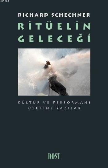 Ritüelin Geleceği Kültür ve Performans Üzerine Yazılar; Kültür ve Performans Üzerine Yazılar