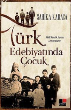 Türk Edebiyatında Çocuk; Milli Kimlik İnşası 1900 - 1923