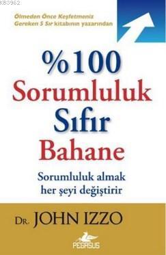 %100 Sorumluluk Sıfır Bahane; Sorumluluk Almak Her Şeyi Değiştirir