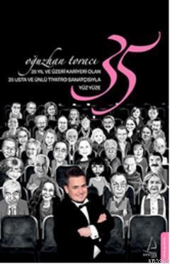 35 Yıl ve Üzeri Kariyeri Olan 35 Usta ve Ünlü Tiyatro Sanatçısıyla Yüz Yüze