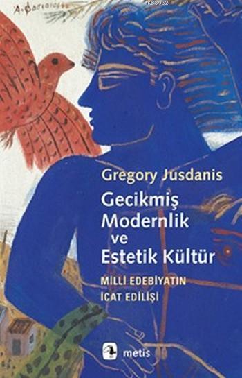 Gecikmiş Modernlik ve Estetik Kültür; Milli Edebiyatın İcat Edilişi