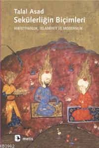 Sekülerliğin Biçimleri; Hıristiyanlık, İslamiyet ve Modernlik