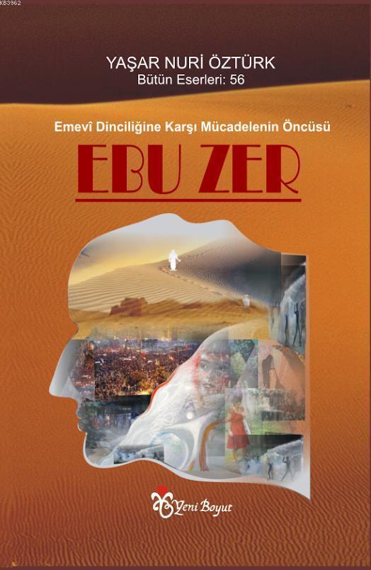 Ebu Zer; Emevi Dinciliğine Karşı Mücadelenin Öncüsü