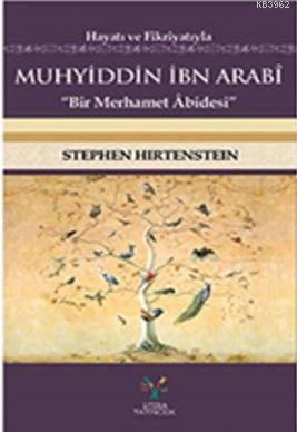 Hayatı ve Fikriyatıyla Muhyiddin İbn Arabi; Bir Merhamer Abidesi