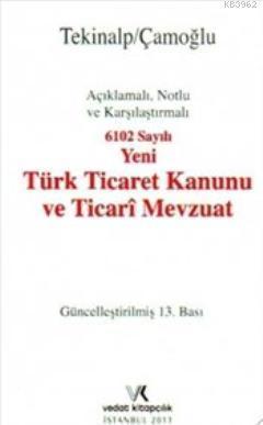 6102 Sayılı Yeni Türk Ticaret Kanunu ve Ticari Mevzuat (Açıklamalı Notlu ve Karşılaştırmalı)