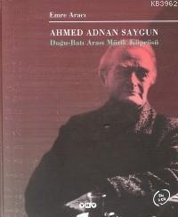 Ahmed Adnan Saygun (Ciltli); Doğu Batı Arası Müzik Köprüsü