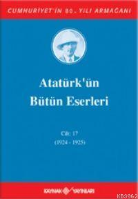 Atatürk'ün Bütün Eserleri (Cilt 17); (1924 - 1925)