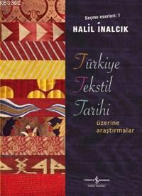 Türkiye Tekstil Tarihi Üzerine Araştırmalar; Seçme Eserleri 1
