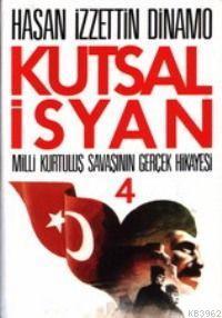 Kutsal İsyan 4; Milli Kurtuluş Savaşının Gerçek Hikayesı
