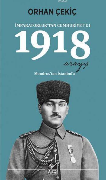 İmparatorluk'tan Cumhuriyet'e I: 1918 Arayış; Mondros'tan İstanbul'a